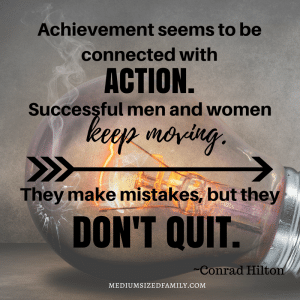 Achievement seems to be connected with action. Successful men and women keep moving. They make mistakes, but they don't quit.