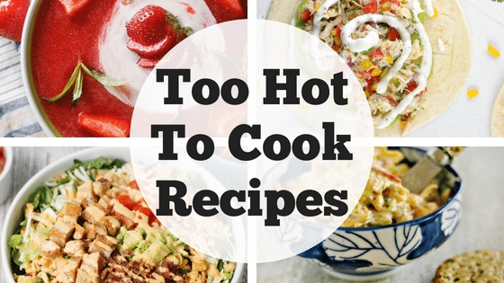Brilliant Too Hot To Cook Meals That Will Make Your Day Cool